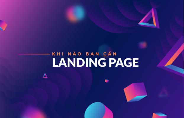 Khi nào doanh nghiệp cần thiết kế Landing Page?